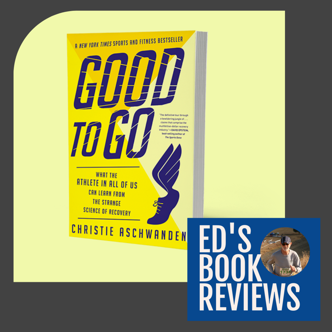 Book Review: Good To Go - What the Athlete in All Of Us Can Learn from the Strange Science of Recovery